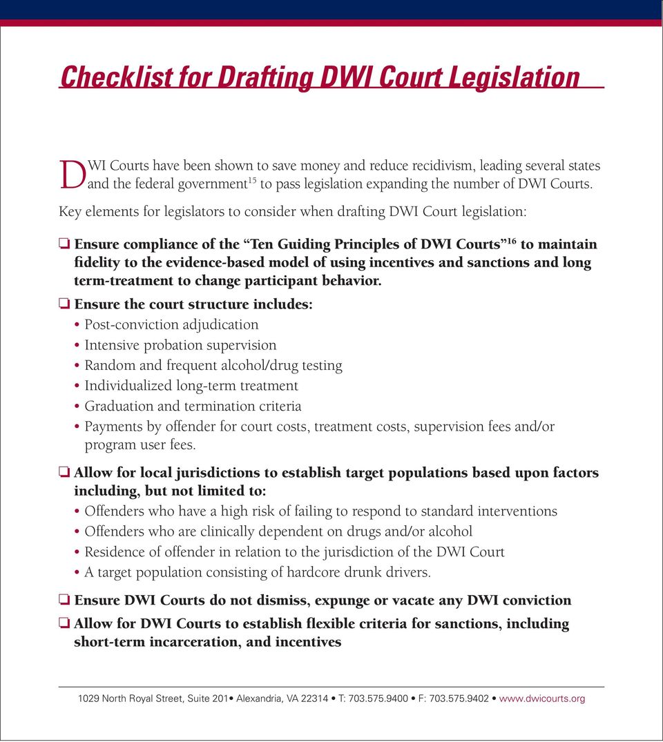 Key elements for legislators to consider when drafting DWI Court legislation: o Ensure compliance of the Ten Guiding Principles of DWI Courts 16 to maintain fidelity to the evidence-based model of