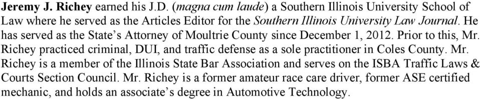 He has served as the State s Attorney of Moultrie County since December 1, 2012. Prior to this, Mr.
