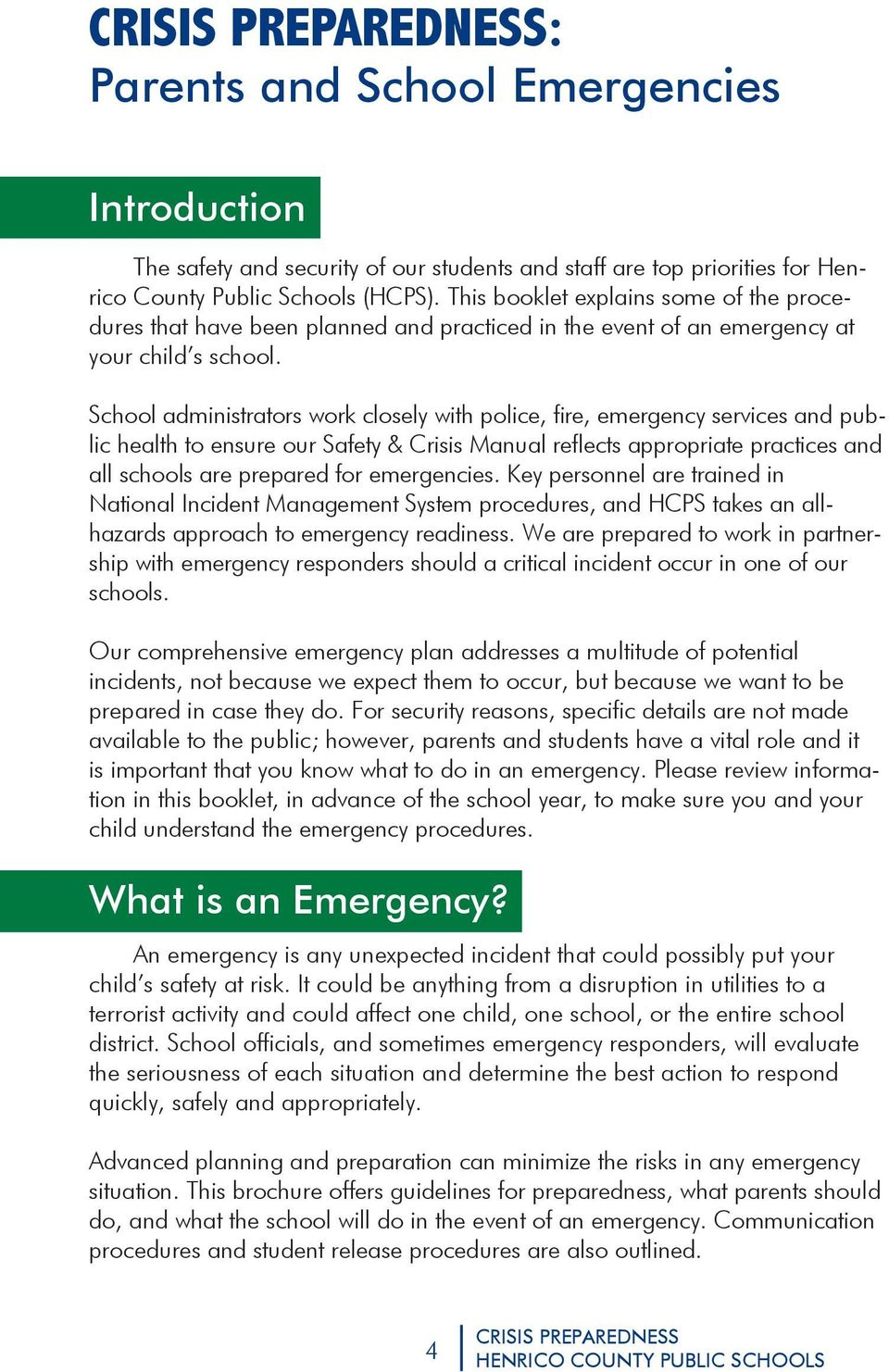 School administrators work closely with police, fire, emergency services and public health to ensure our Safety & Crisis Manual reflects appropriate practices and all schools are prepared for