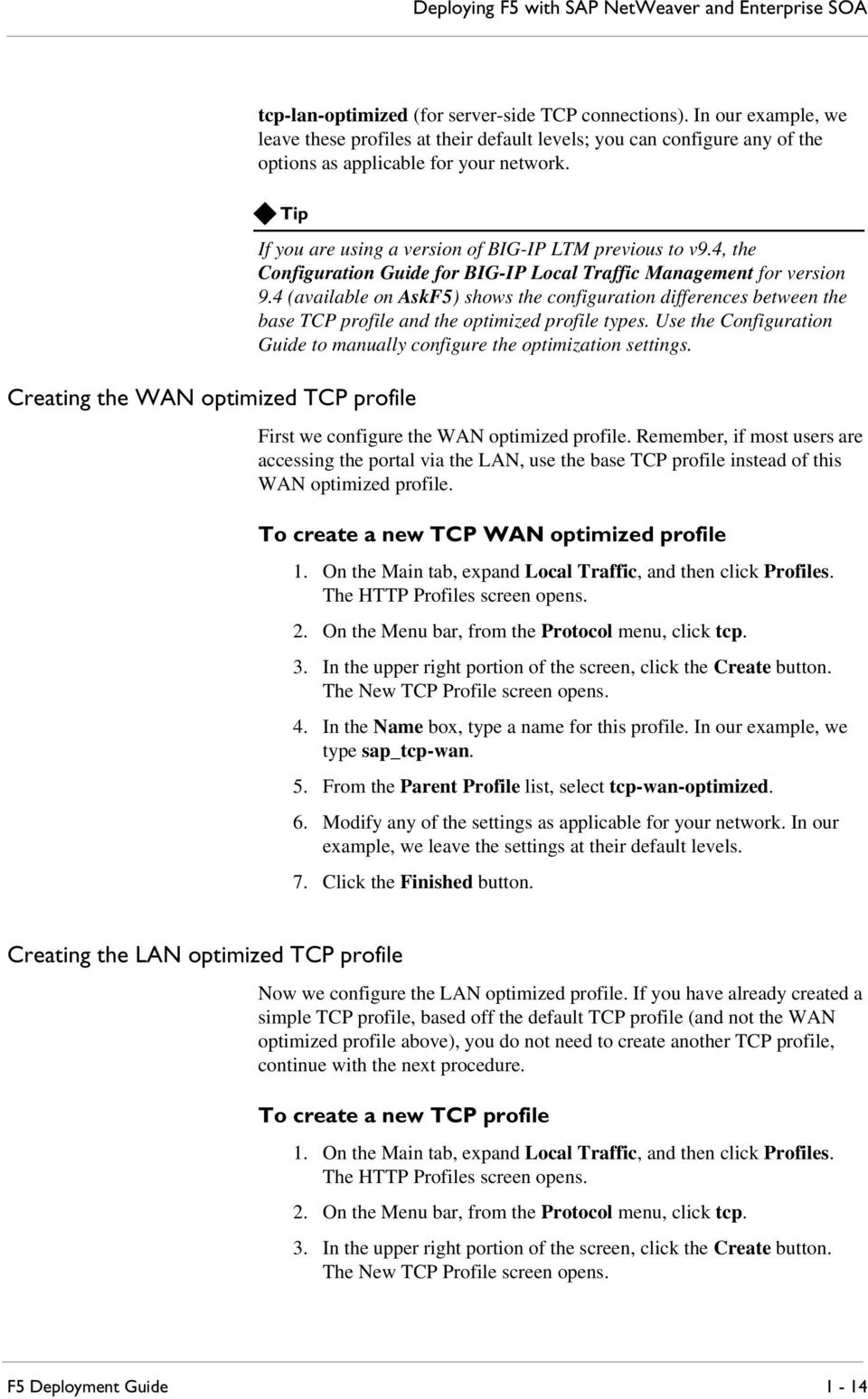 Tip Creating the WAN optimized TCP profile If you are using a version of BIG-IP LTM previous to v9.4, the Configuration Guide for BIG-IP Local Traffic Management for version 9.
