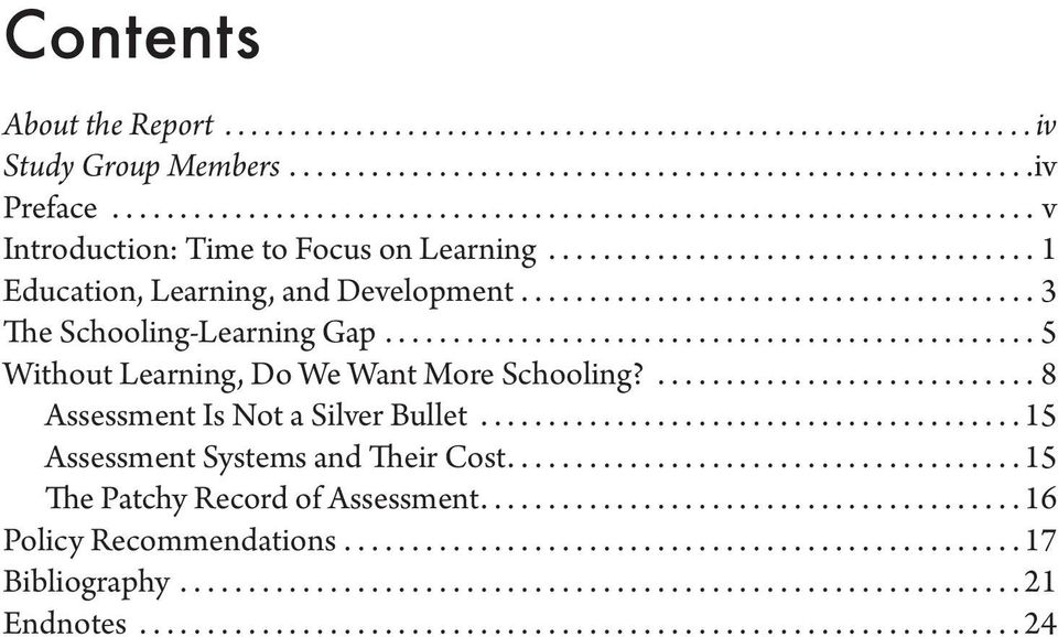 ..................................... 3 The Schooling-Learning Gap................................................ 5 Without Learning, Do We Want More Schooling?............................ 8 Assessment Is Not a Silver Bullet.