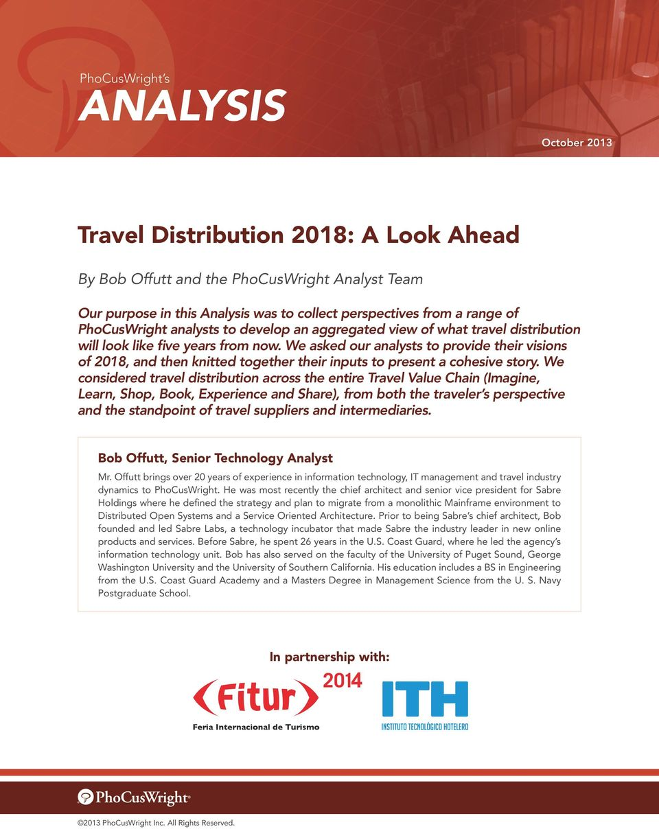 We considered travel distribution across the entire Travel Value Chain (Imagine, Learn, Shop, Book, Experience and Share), from both the traveler s perspective and the standpoint of travel suppliers