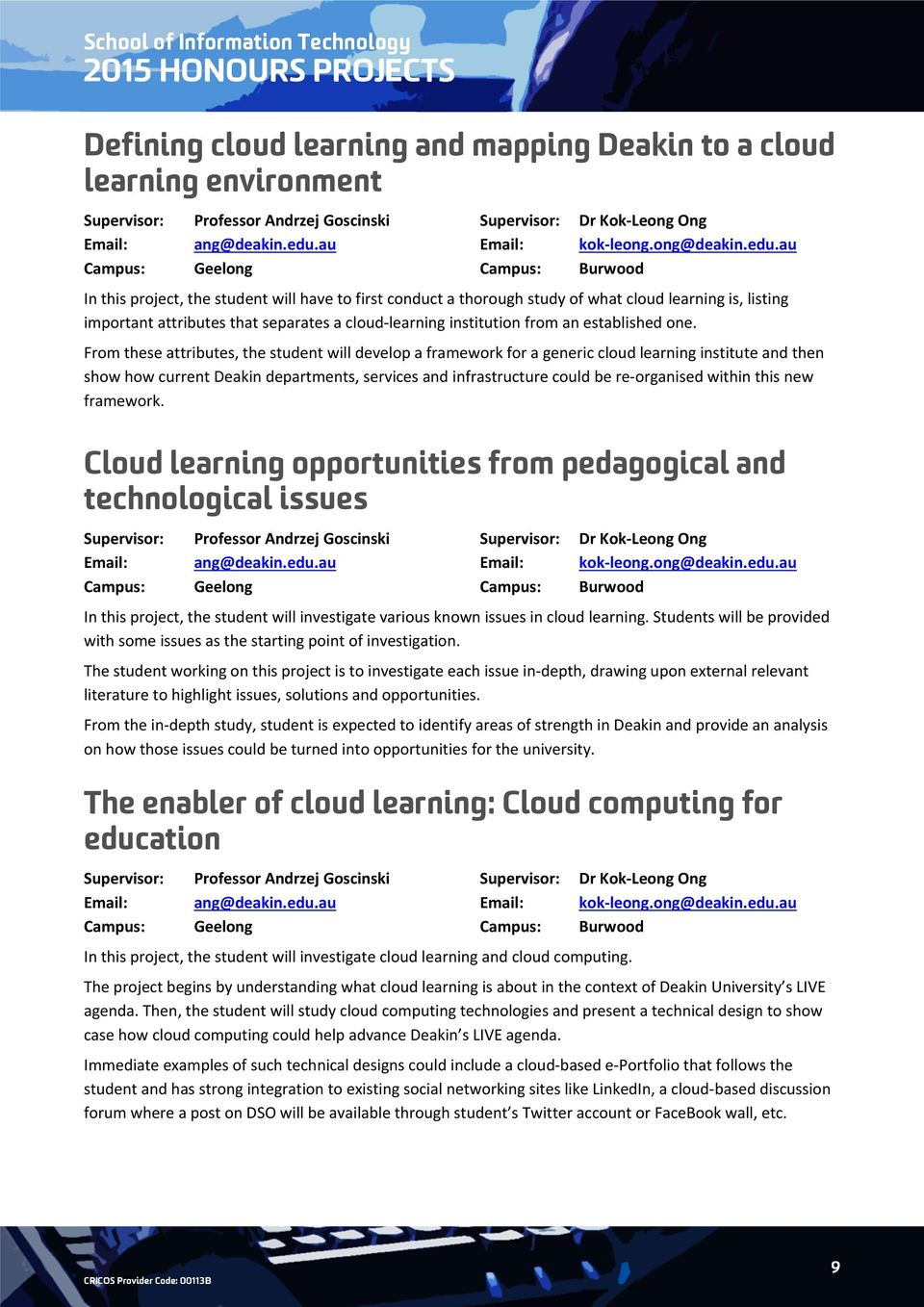 au Geelong In this project, the student will have to first conduct a thorough study of what cloud learning is, listing important attributes that separates a cloud learning institution from an