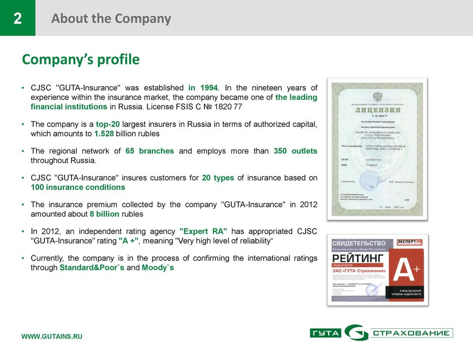 License FSIS C 1820 77 The company is a top-20 largest insurers in Russia in terms of authorized capital, which amounts to 1.
