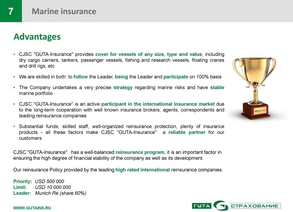 "and have stable marine portfolio CJSC ""GUTA-Insurance"" is an active participant in the international insurance market due to the long-term cooperation with well known insurance brokers, agents,"