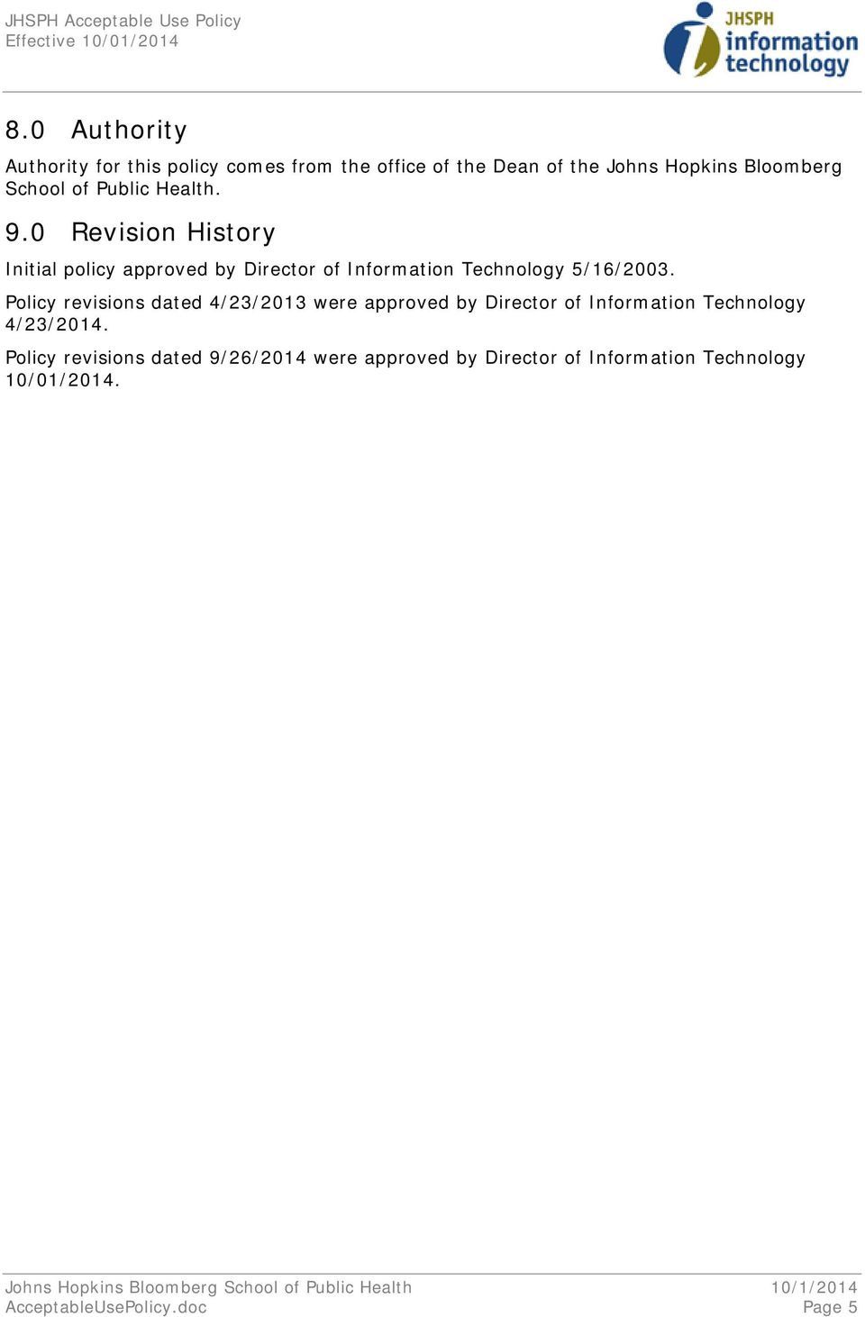 Policy revisions dated 4/23/2013 were approved by Director of Information Technology 4/23/2014.