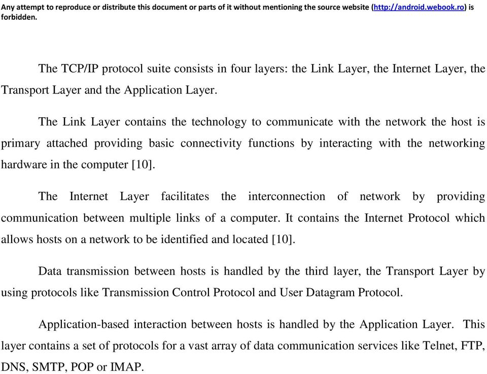 [10]. The Internet Layer facilitates the interconnection of network by providing communication between multiple links of a computer.
