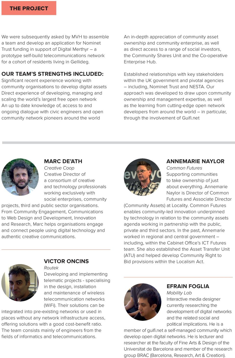OUR TEAM S STRENGTHS INCLUDED: Significant recent experience working with community organisations to develop digital assets Direct experience of developing, managing and scaling the world s largest