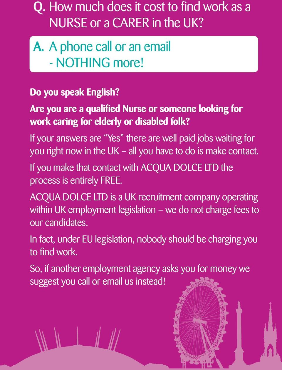 If your answers are Yes there are well paid jobs waiting for you right now in the UK all you have to do is make contact.