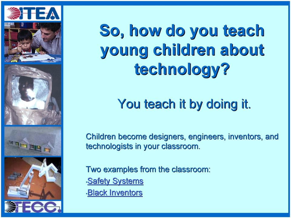 Children become designers, engineers, inventors, and