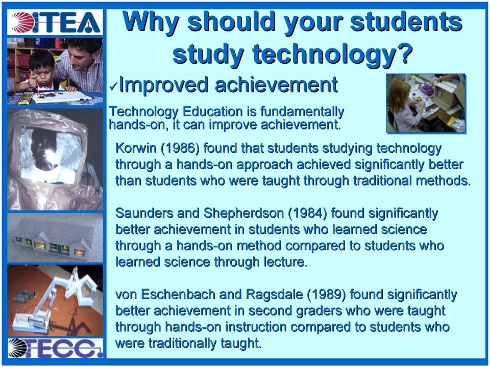 Saunders and Shepherdson (1984) found significantly better achievement in students who learned science through a hands-on method compared to students who learned science