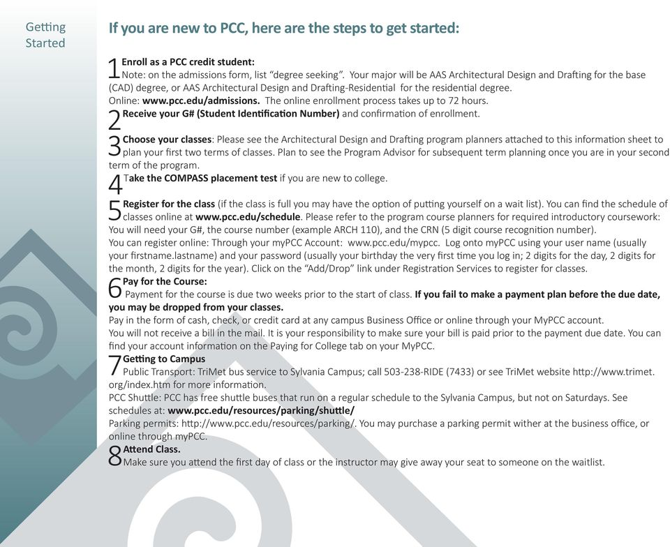 The online enrollment process takes up to 72 hours. Receive your G# (Student Identification Number) and confirmation of enrollment.