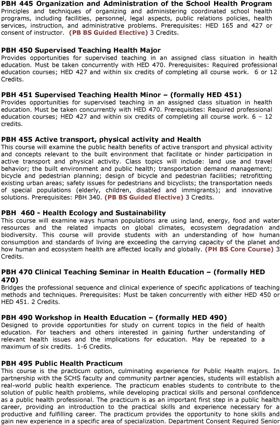 (PB BS Guided Elective) 3 PBH 450 Supervised Teaching Health Major Provides opportunities for supervised teaching in an assigned class situation in health education.