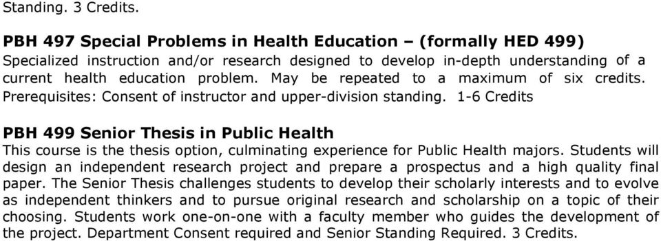 1-6 Credits PBH 499 Senior Thesis in Public Health This course is the thesis option, culminating experience for Public Health majors.