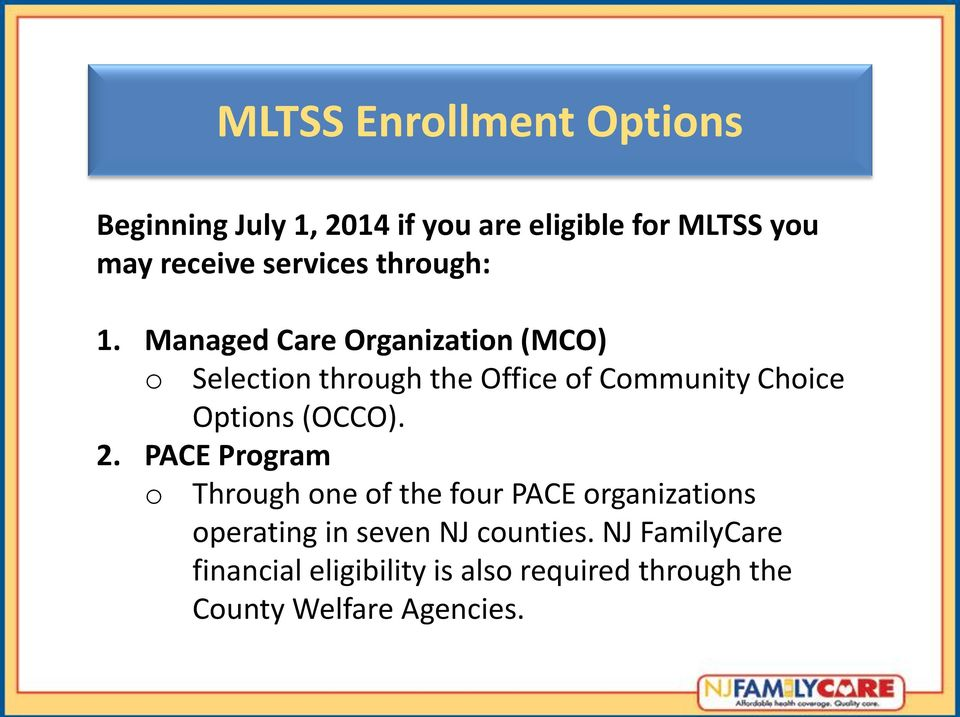 Managed Care Organization (MCO) o Selection through the Office of Community Choice Options (OCCO).