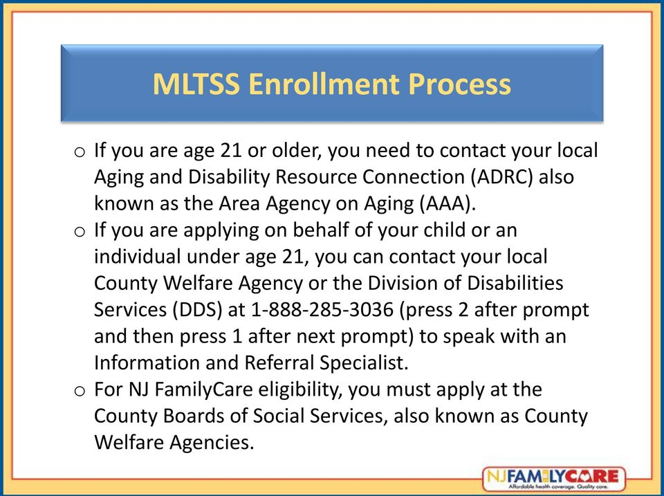 o If you are applying on behalf of your child or an individual under age 21, you can contact your local County Welfare Agency or the Division of