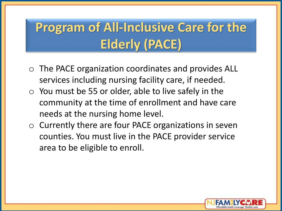o You must be 55 or older, able to live safely in the community at the time of enrollment and have care
