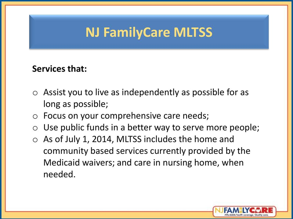 way to serve more people; o As of July 1, 2014, MLTSS includes the home and community based