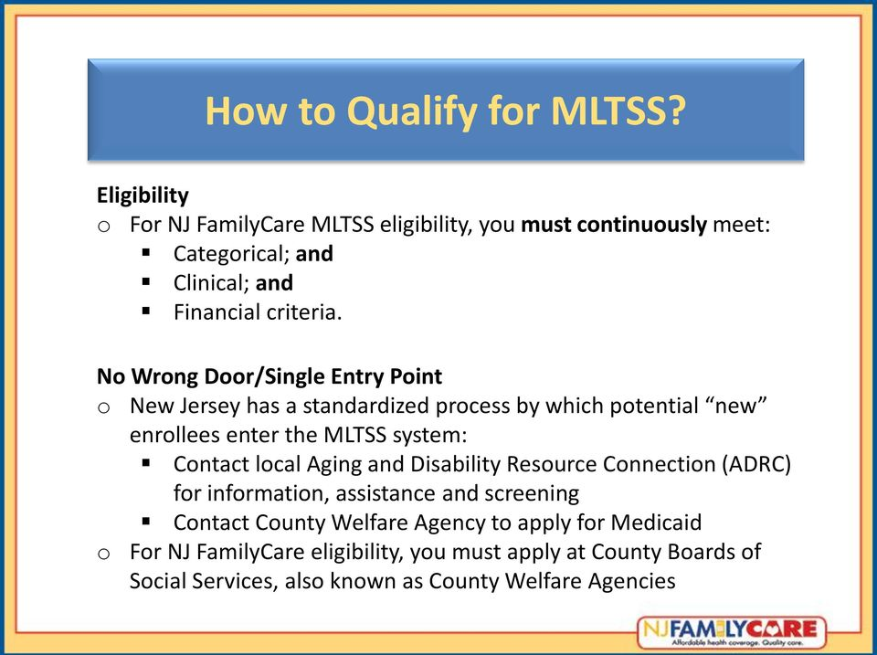 No Wrong Door/Single Entry Point o New Jersey has a standardized process by which potential new enrollees enter the MLTSS system: Contact