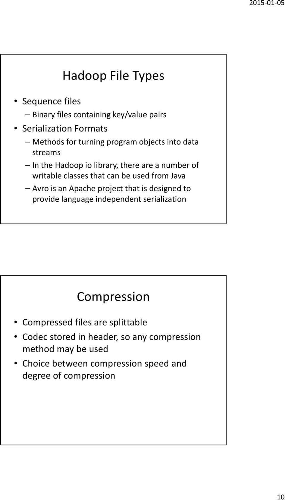 an Apache project that is designed to provide language independent serialization Compression Compressed files are