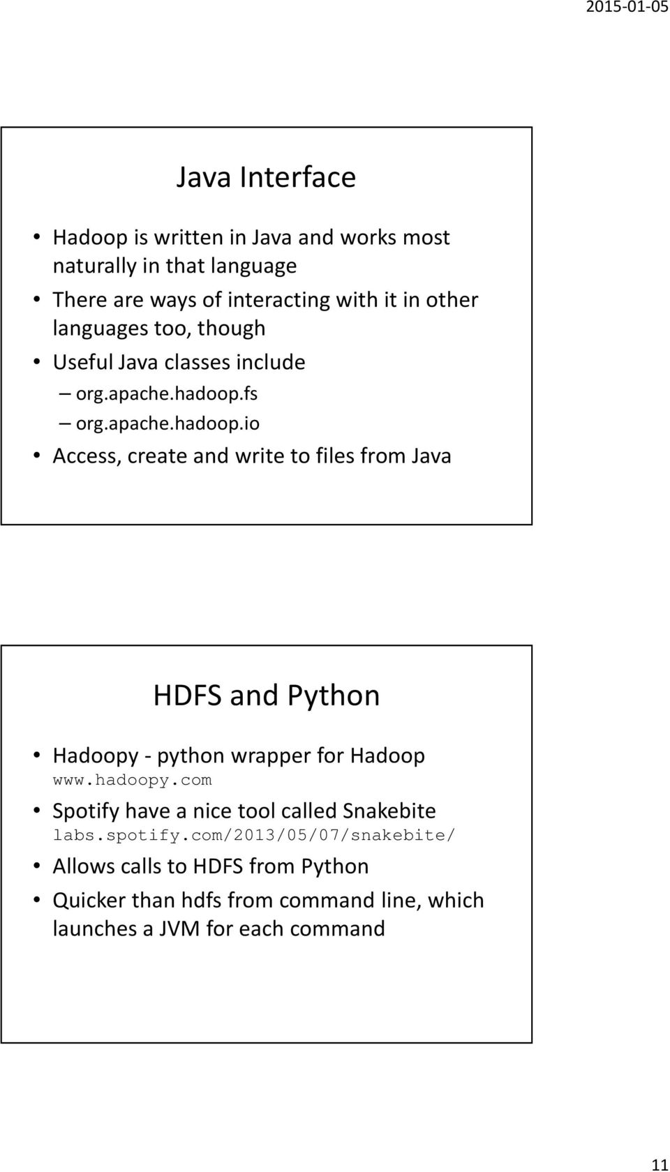 fs org.apache.hadoop.io Access, create and write to files from Java HDFS and Python Hadoopy- python wrapper for Hadoop www.hadoopy.