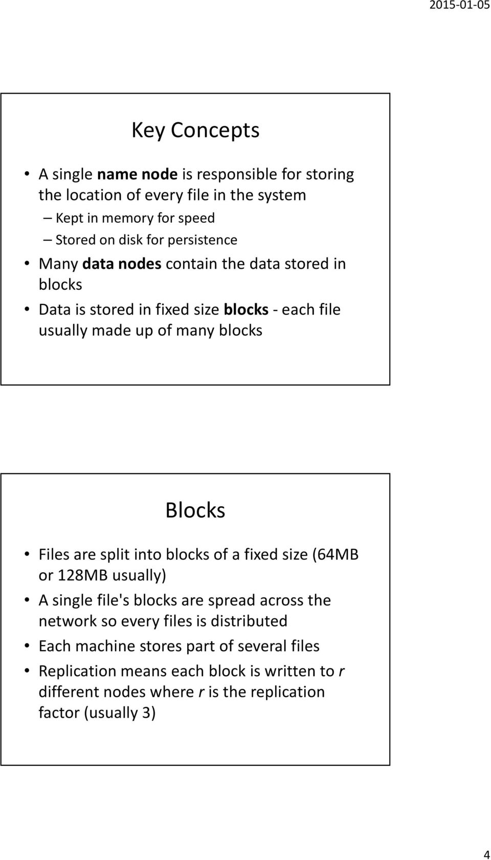 Files are split into blocks of a fixed size (64MB or 128MB usually) A single file's blocks are spread across the network so every files is