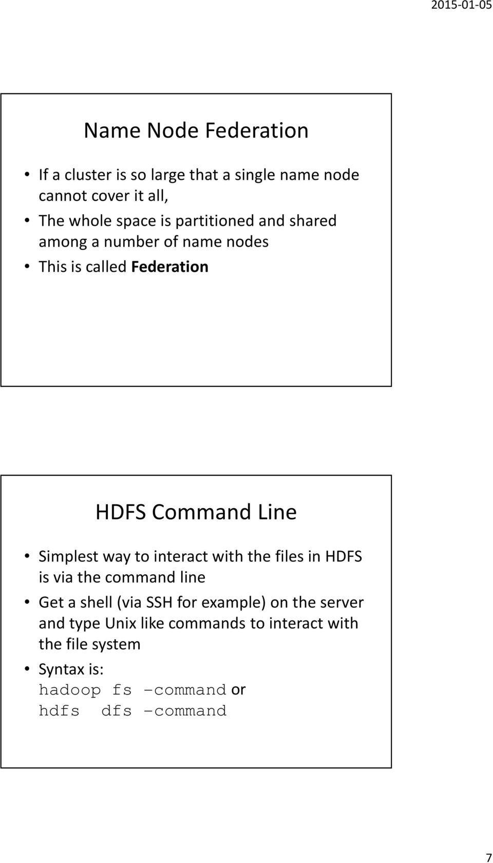 to interact with the files in HDFS is via the command line Get a shell (via SSH for example) on the server