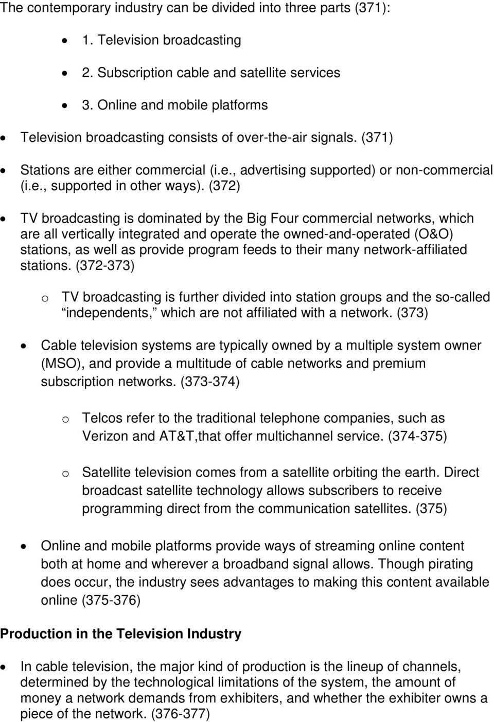 (372) TV broadcasting is dominated by the Big Four commercial networks, which are all vertically integrated and operate the owned-and-operated (O&O) stations, as well as provide program feeds to