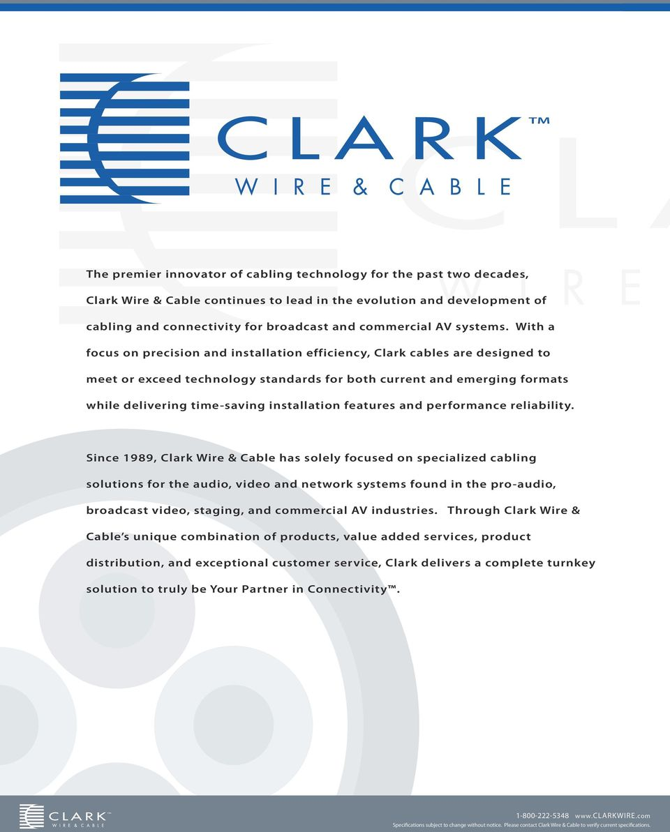 With a focus on precision and installation efficiency, Clark cables are designed to meet or exceed technology standards for both current and emerging formats while delivering time-saving installation
