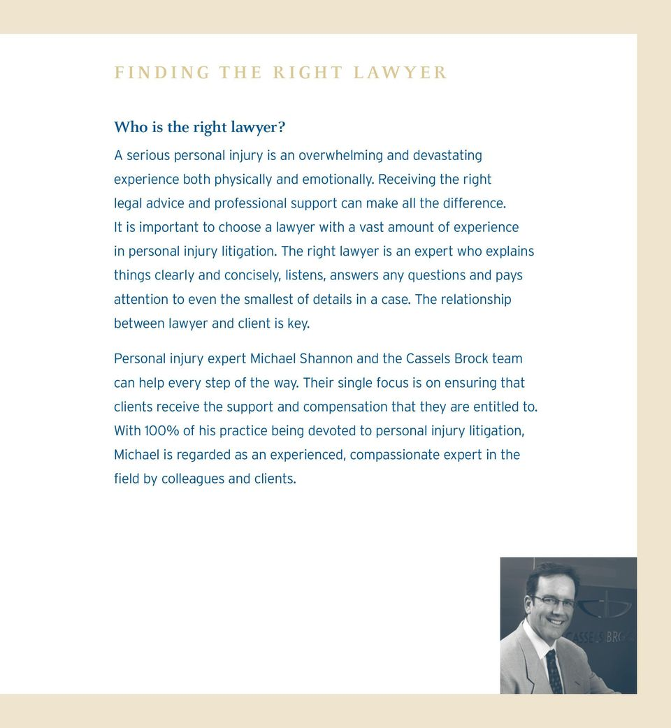 The right lawyer is an expert who explains things clearly and concisely, listens, answers any questions and pays attention to even the smallest of details in a case.