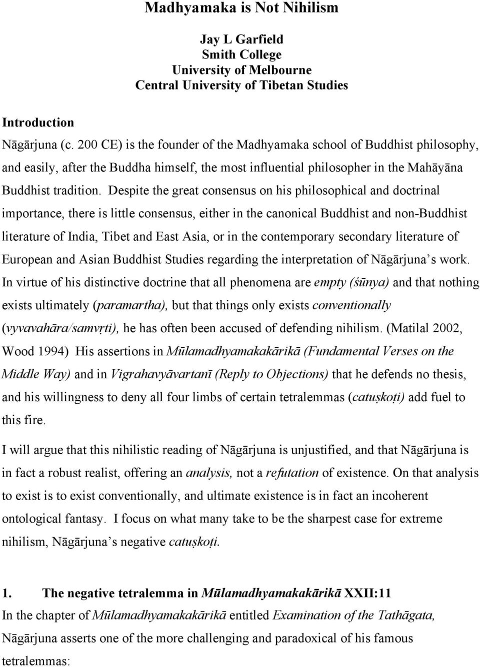 Despite the great consensus on his philosophical and doctrinal importance, there is little consensus, either in the canonical Buddhist and non-buddhist literature of India, Tibet and East Asia, or in