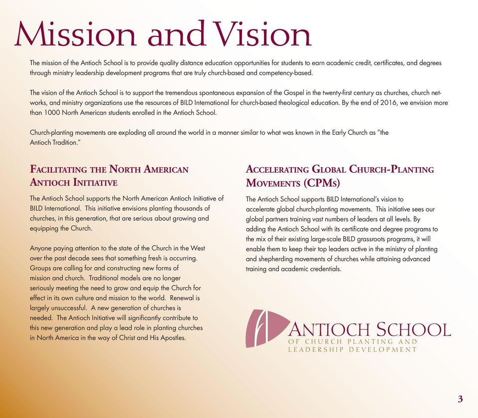 The vision of the Antioch School is to support the tremendous spontaneous expansion of the Gospel in the twenty-first century as churches, church networks, and ministry organizations use the