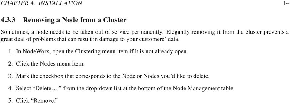 In NodeWorx, open the Clustering menu item if it is not already open. 2. Click the Nodes menu item. 3.