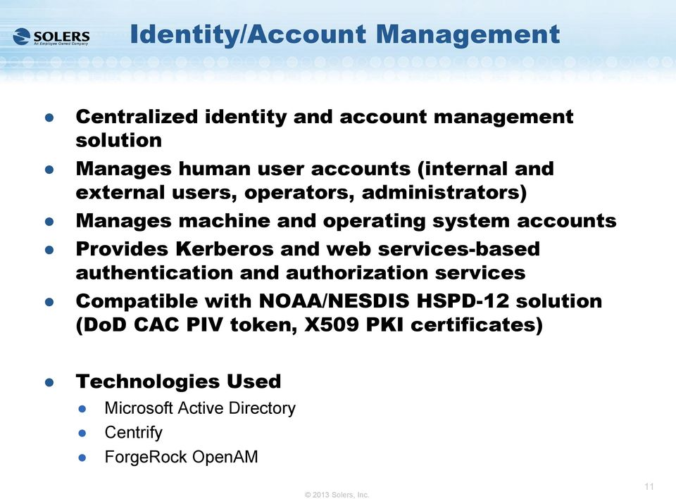 Provides Kerberos and web services-based authentication and authorization services Compatible with