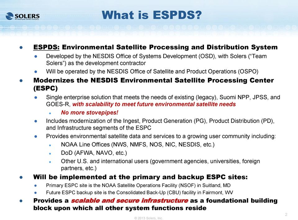 operated by the NESDIS Office of Satellite and Product Operations (OSPO) Modernizes the NESDIS Environmental Satellite Processing Center (ESPC) Single enterprise solution that meets the needs of