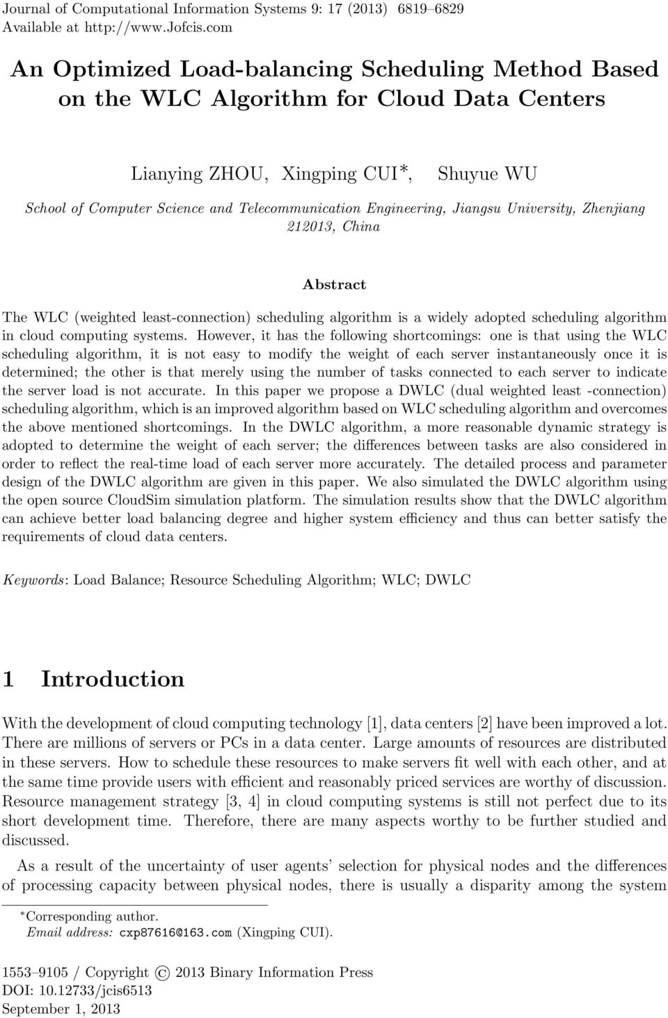 Engineering, Jiangsu University, Zhenjiang 223, China Abstract The WLC (weighted least-connection) scheduling algorithm is a widely adopted scheduling algorithm in cloud computing systems.