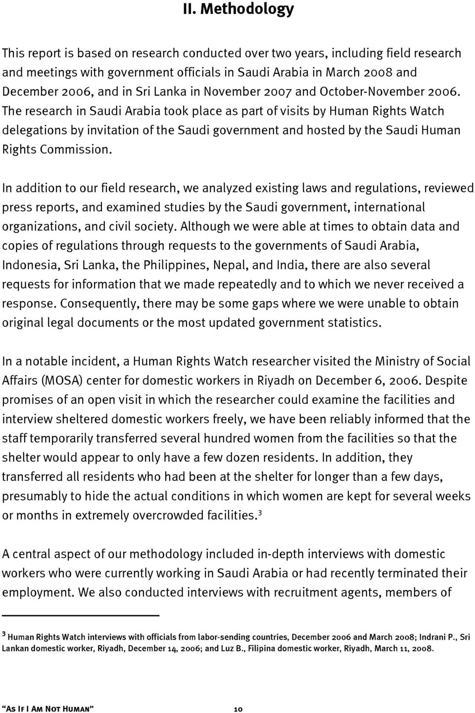 The research in Saudi Arabia took place as part of visits by Human Rights Watch delegations by invitation of the Saudi government and hosted by the Saudi Human Rights Commission.