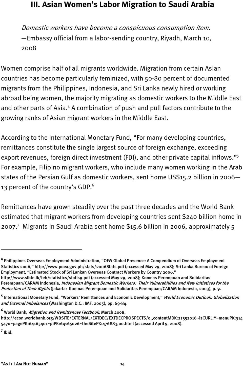 Migration from certain Asian countries has become particularly feminized, with 50-80 percent of documented migrants from the Philippines, Indonesia, and Sri Lanka newly hired or working abroad being