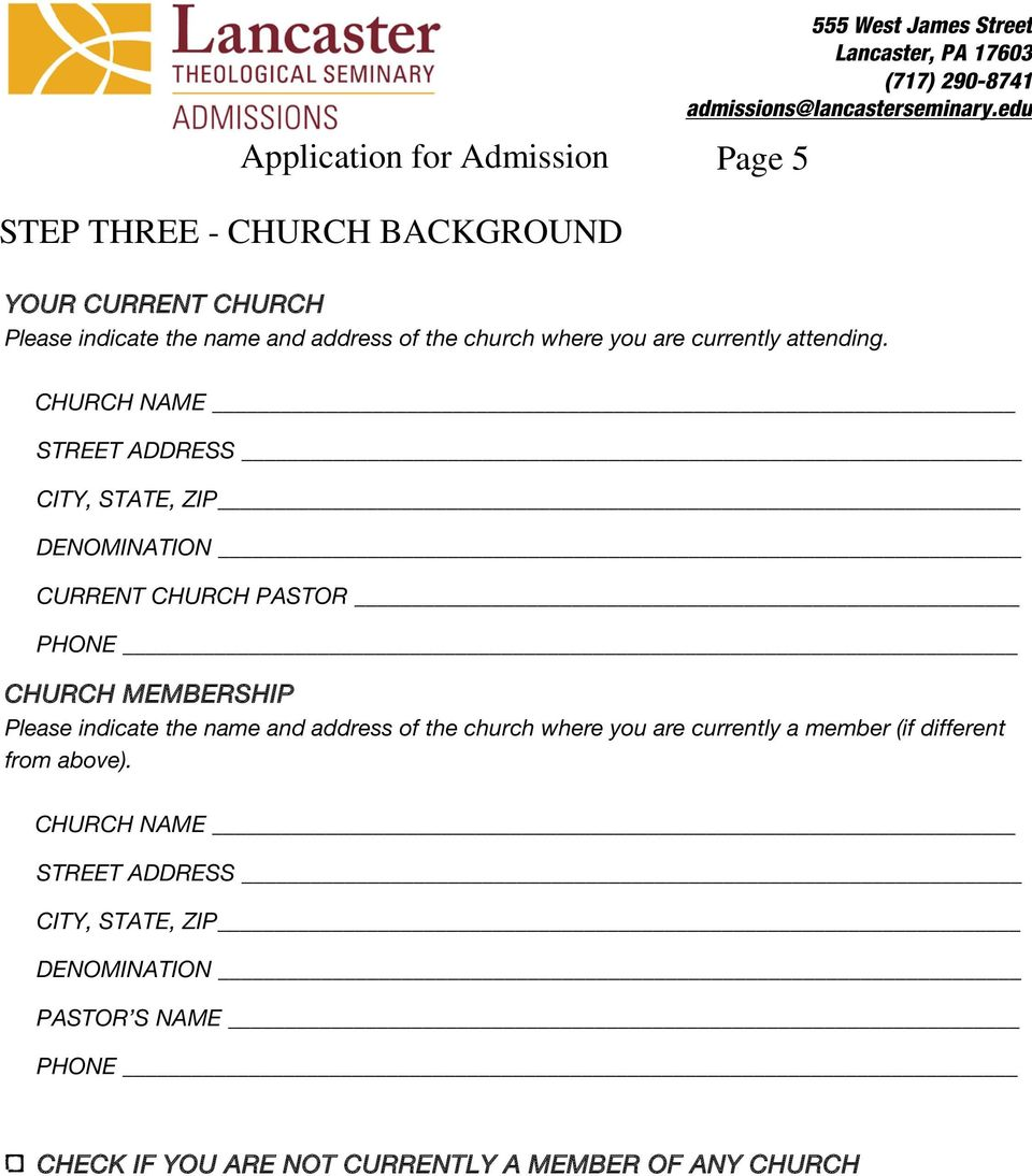 CHURCH NAME STREET ADDRESS CITY, STATE, ZIP DENOMINATION CURRENT CHURCH PASTOR PHONE CHURCH MEMBERSHIP Please indicate the name
