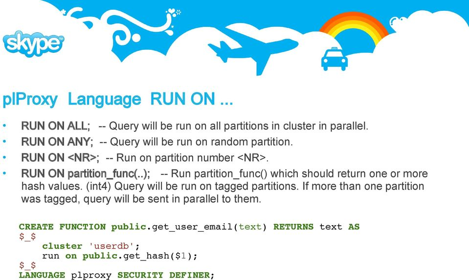.); -- Run partition_func() which should return one or more hash values. (int4) Query will be run on tagged partitions.
