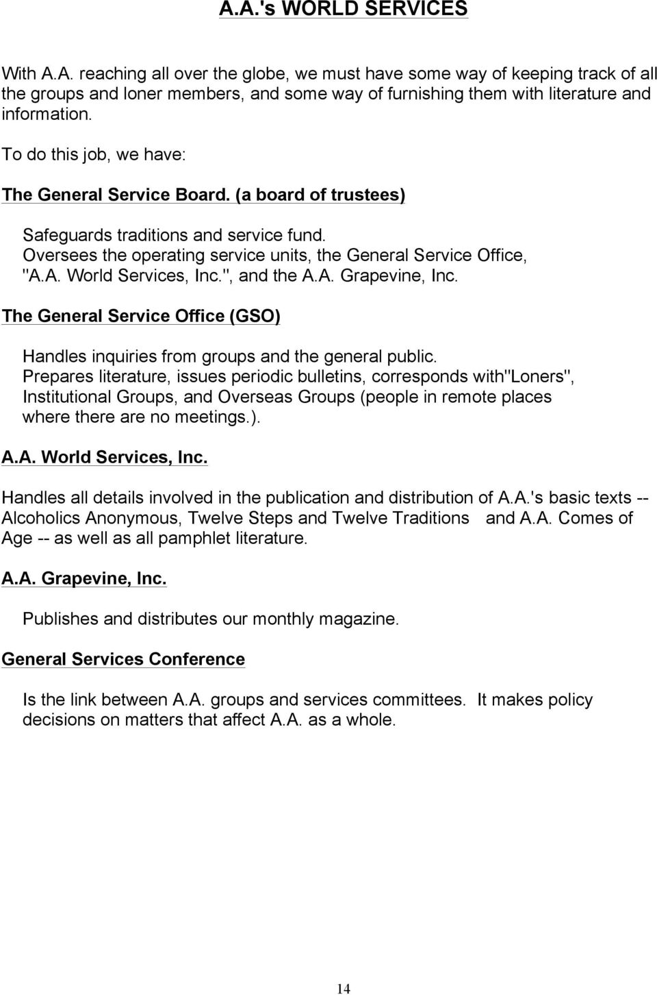 "A. World Services, Inc."", and the A.A. Grapevine, Inc. The General Service Office (GSO) Handles inquiries from groups and the general public."
