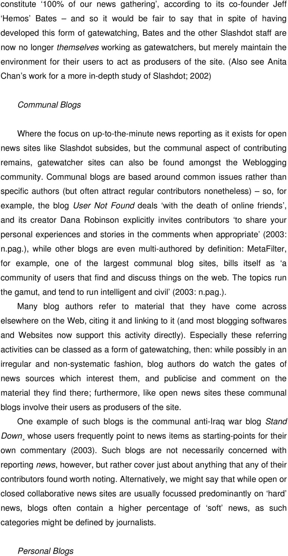 (Also see Anita Chan s work for a more in-depth study of Slashdot; 2002) Communal Blogs Where the focus on up-to-the-minute news reporting as it exists for open news sites like Slashdot subsides, but