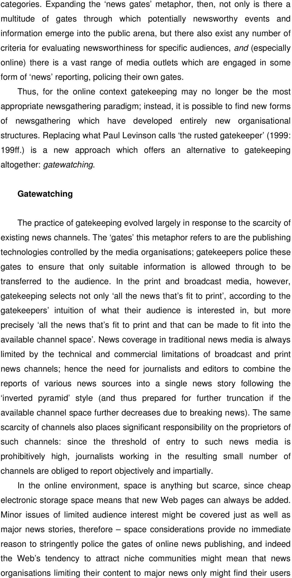 number of criteria for evaluating newsworthiness for specific audiences, and (especially online) there is a vast range of media outlets which are engaged in some form of news reporting, policing