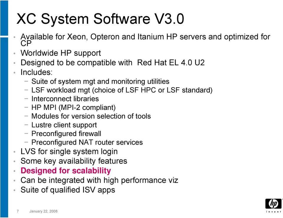 0 U2 Includes: Suite of system mgt and monitoring utilities LSF workload mgt (choice of LSF HPC or LSF standard) Interconnect libraries HP MPI (MPI-2