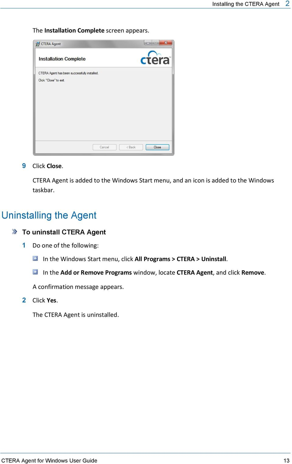 Uninstalling the Agent To uninstall CTERA Agent 1 Do one of the following: In the Windows Start menu, click All Programs >