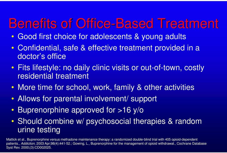 for >16 y/o Should combine w/ psychosocial therapies & random urine testing Mattick et al.