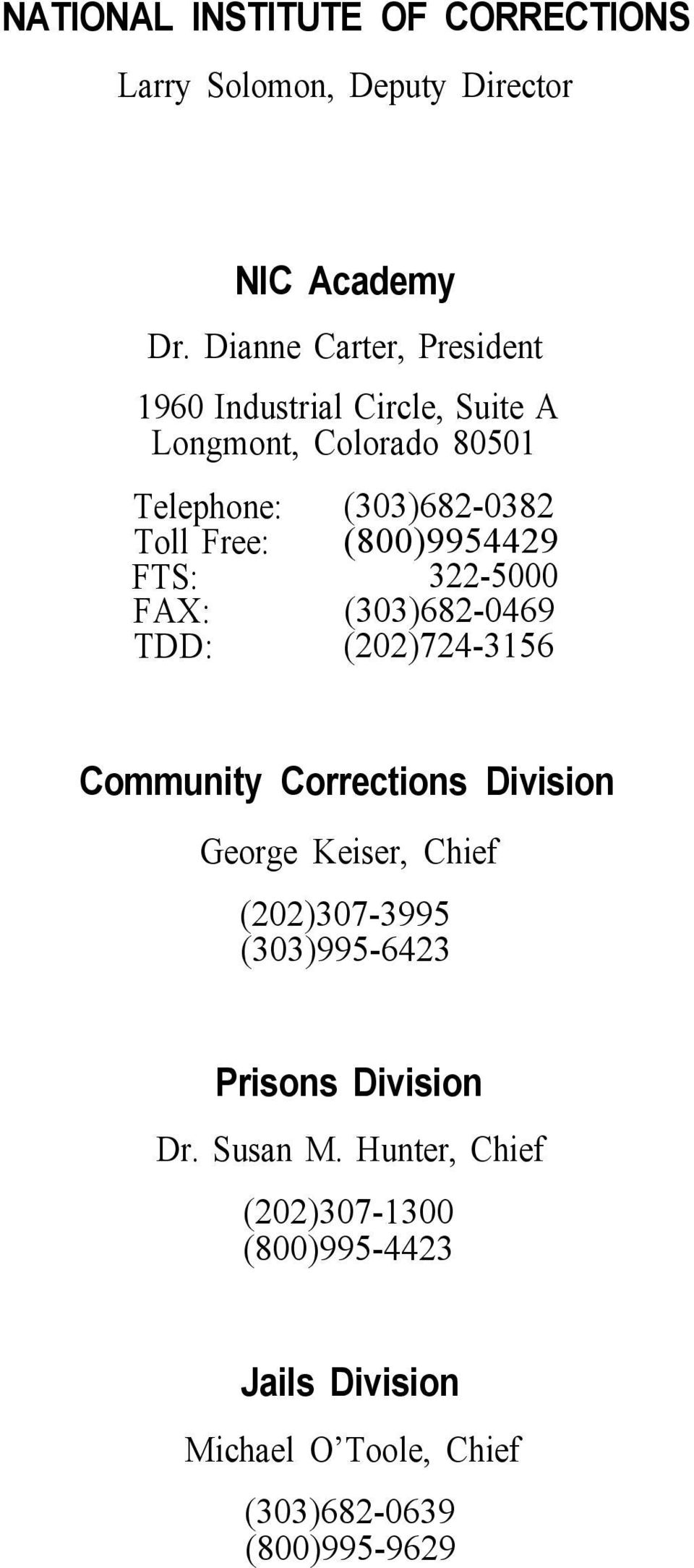 (800)9954429 FTS: 322-5000 FAX: (303)682-0469 TDD: (202)724-3156 Community Corrections Division George Keiser, Chief