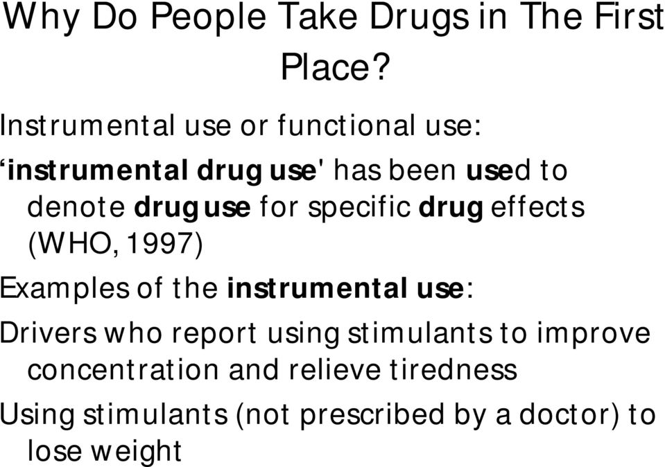 use for specific drug effects (WHO, 1997) Examples of the instrumental use: Drivers who