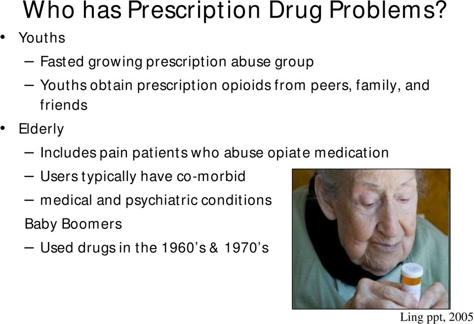 from peers, family, and friends Elderly Includes pain patients who abuse opiate
