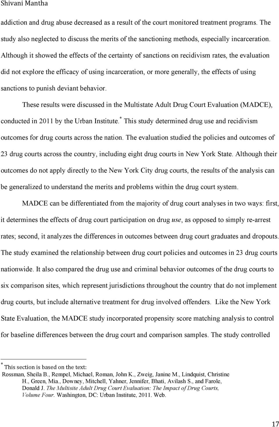 to punish deviant behavior. These results were discussed in the Multistate Adult Drug Court Evaluation (MADCE), conducted in 2011 by the Urban Institute.